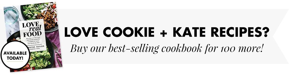 Buy Cookie and Kate's best-selling cookbook, Love Real Food!